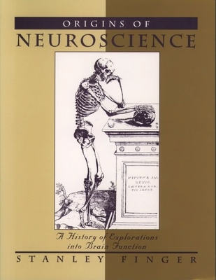 Origins of Neuroscience: A History of Explorations Into Brain Function - Finger, Stanley