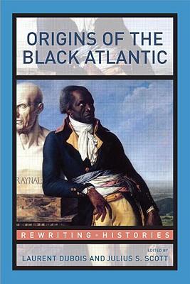 Origins of the Black Atlantic - DuBois, Laurent (Editor), and Scott, Julius S (Editor)