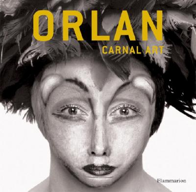 Orlan: Carnal Art - Various Authors, and Flammarion (Creator), and Hartney, E (Contributions by)