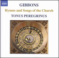 Orlando Gibbons: Hymns and Songs of the Church - Antony Pitts (organ); Tonus Peregrinus
