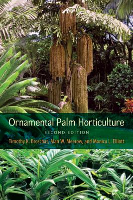Ornamental Palm Horticulture - Broschat, Timothy K, and Meerow, Alan W, and Elliott, Monica L