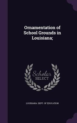 Ornamentation of School Grounds in Louisiana; - Louisiana Dept of Education (Creator)