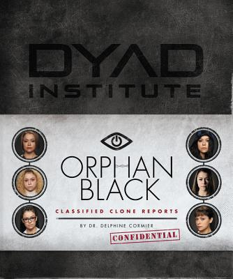 Orphan Black Classified Clone Reports - Cormier, Delphine, and DeCandido, Keith R a