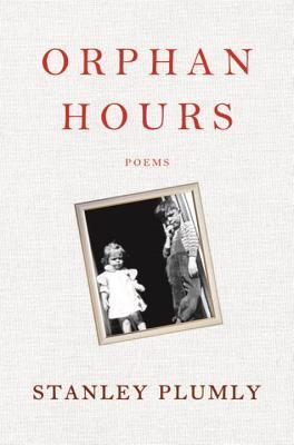 Orphan Hours: Poems - Plumly, Stanley