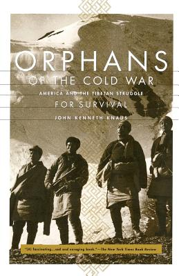 Orphans of the Cold War: America and the Tibetan Struggle for Survival - Knaus, John Kenneth