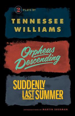 Orpheus Descending and Suddenly Last Summer - Williams, Tennessee, and Sherman, Martin (Introduction by)