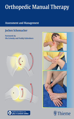 Orthopedic Manual Therapy: Assessment and Management - Schomacher, Jochen