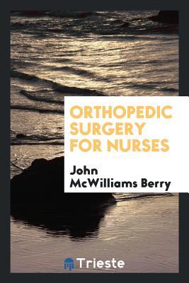 Orthopedic Surgery for Nurses - Berry, John McWilliams