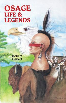 Osage Life and Legends - Liebert, Robert M