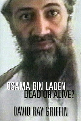 Osama Bin Laden: Dead or Alive? - Griffin, David Ray