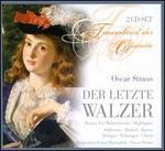 Oscar Straus: Der letzte Walzer