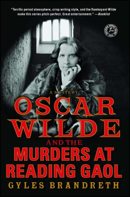 Oscar Wilde and the Murders at Reading Gaol: A Mystery - Brandreth, Gyles