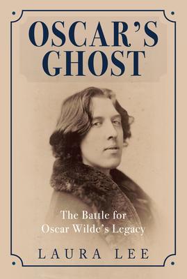 Oscar's Ghost: The Battle for Oscar Wilde's Legacy - Lee, Laura