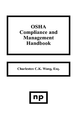 OSHA Compliance and Management Handbook - Wang, Charleston C