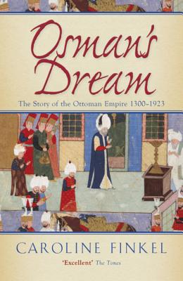 Osman's Dream: The Story of the Ottoman Empire 1300-1923 - Finkel, Caroline