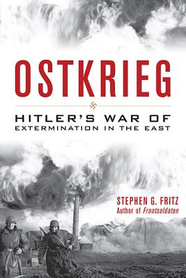Ostkrieg: Hitler's War of Extermination in the East - Fritz, Stephen G