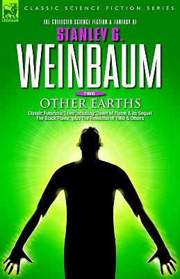 OTHER EARTHS - Classic Futuristic Tales Including: Dawn of Flame & its Sequel The Black Flame, plus The Revolution of 1960 & Others - Weinbaum, Stanley G