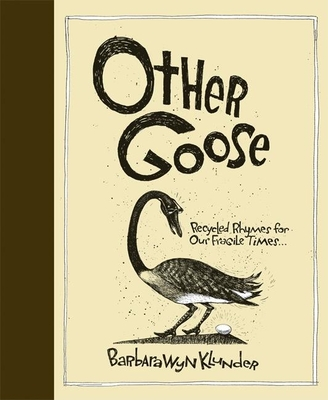Other Goose: Recycled Rhymes for Our Fragile Times... - Klunder, Barbara Wyn
