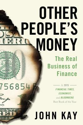 Other People's Money: The Real Business of Finance - Kay, John