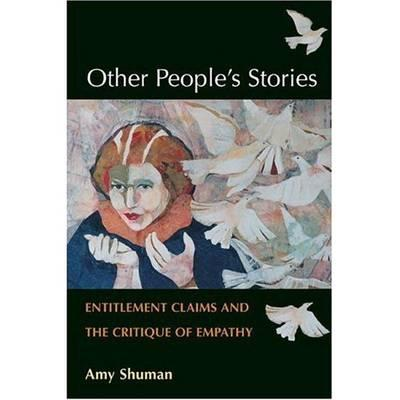 Other People's Stories: Entitlement Claims and the Critique of Empathy - Shuman, Amy
