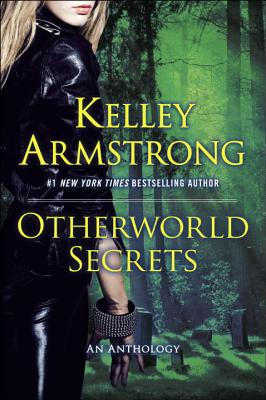 Otherworld Secrets: An Anthology - Armstrong, Kelley