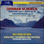 Othmar Schoeck: Serenade Op. 1; Suote Op. 59; Violin Concerto Op. 21 - Ulf Hoelscher (violin); English Chamber Orchestra; Howard Griffiths (conductor)