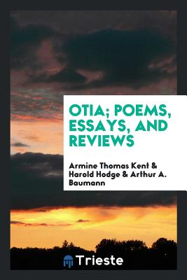 Otia; Poems, Essays, and Reviews - Kent, Armine Thomas