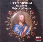 Otto Nicolai: Te Deum; Motets