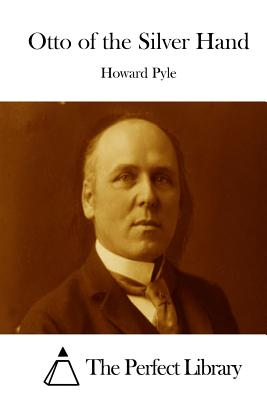 Otto of the Silver Hand - Pyle, Howard, and The Perfect Library (Editor)
