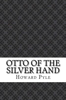 Otto of the Silver Hand - Pyle, Howard