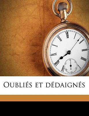 Oublies Et Dedaignes - Monselet, Charles