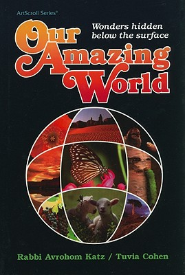 Our Amazing World: Wonders Hidden Below the Surface - Katz, Avrohom, and Cohen, Tuvia