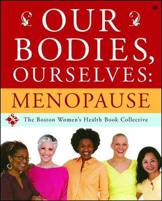 Our Bodies, Ourselves: Menopause - Boston Women's Health Book Collective, and Norsigian, Judy, and Pinn, Vivian (Preface by)