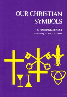 Our Christian Symbols - Rest, Fredrich, and Rest, Friedrich O