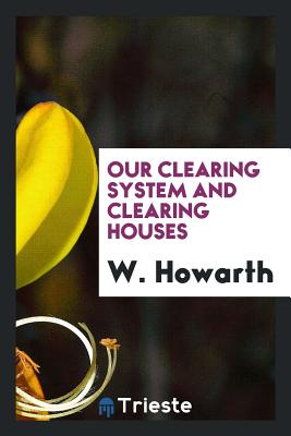 Our Clearing System and Clearing Houses - Howarth, W