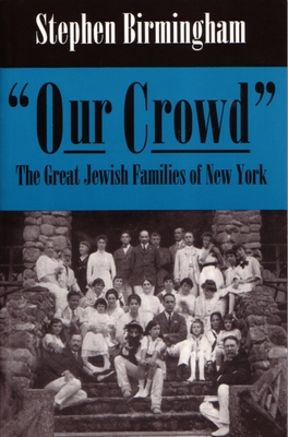 Our Crowd: The Great Jewish Families of New York - Birmingham, Stephen