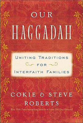 Our Haggadah: Uniting Traditions for Interfaith Families - Roberts, Cokie, and Roberts, Steven V