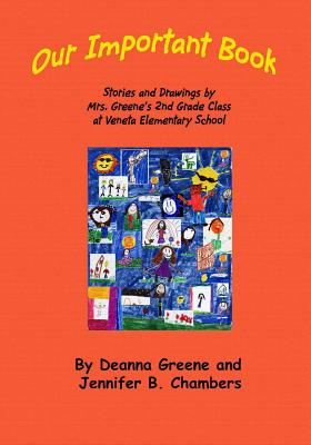 Our Important Book: Stories & Drawings by Mrs. Greene's 2nd Grade Class 2014 - Greene, Deanna, and Chambers, Jennifer B (Editor), and Edwards, Patricia Ann (Prepared for publication by)