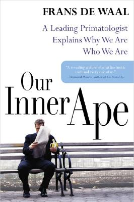 Our Inner Ape: A Leading Primatologist Explains Why We Are Who We Are - de Waal, Frans, Dr. (Photographer)