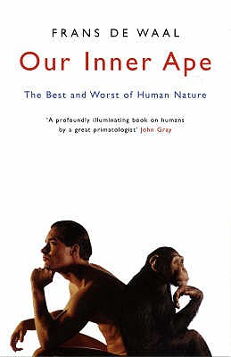 Our Inner Ape: The Best And Worst Of Human Nature - de Waal, Frans