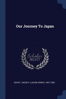 Our Journey to Japan - Schiff, Jacob H (Jacob Henry) 1847-192 (Creator)
