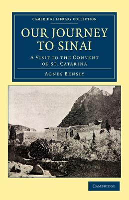Our Journey to Sinai: A Visit to the Convent of St Catarina - Bensly, Agnes