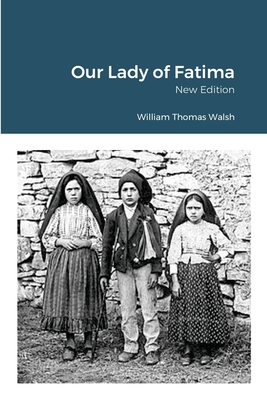 Our Lady of Fatima - Walsh, William Thomas, and Von Peters, William, Dr. (Editor)