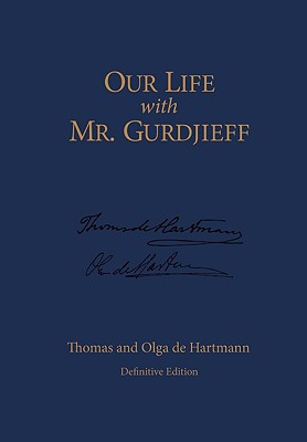 Our Life with Mr. Gurdjieff - De Hartmann, Thomas, and De Hartmann, Olga, and Daly, T C (Editor)