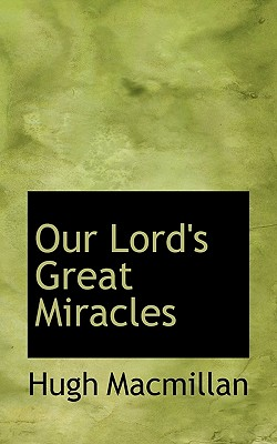 Our Lord's Great Miracles - MacMillan, Hugh