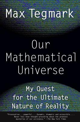 Our Mathematical Universe: My Quest for the Ultimate Nature of Reality - Tegmark, Max