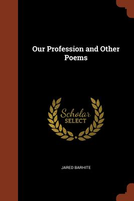 Our Profession and Other Poems - Barhite, Jared