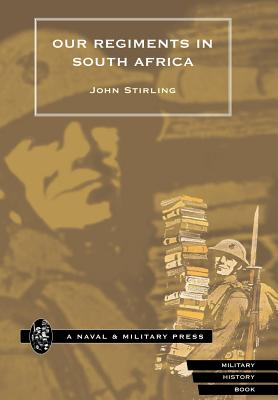 Our Regiments in South Africa 1899-1902. - Stirling, John D