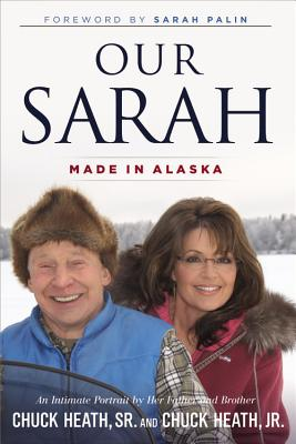 Our Sarah: Made in Alaska - Heath, Chuck (Read by), and Heath, Chuck, Jr. (Read by), and Palin, Sarah (Foreword by)