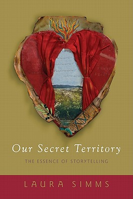 Our Secret Territory: The Essence of Storytelling - Simms, Laura